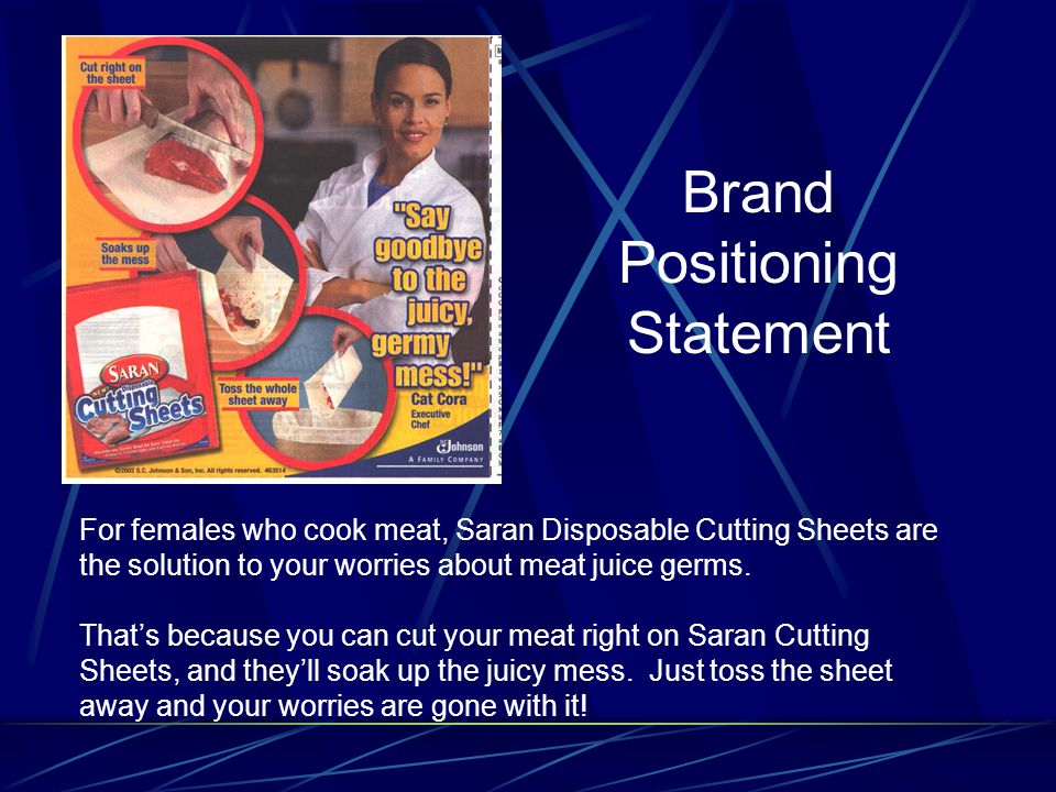 Brand Positioning Statement For females who cook meat, Saran Disposable Cutting Sheets are the solution to your worries about meat juice germs.