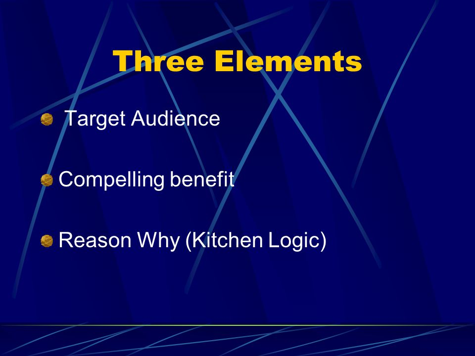 Three Elements Target Audience Compelling benefit Reason Why (Kitchen Logic)