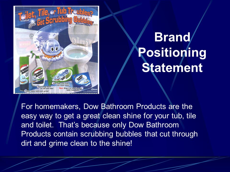 For homemakers, Dow Bathroom Products are the easy way to get a great clean shine for your tub, tile and toilet.