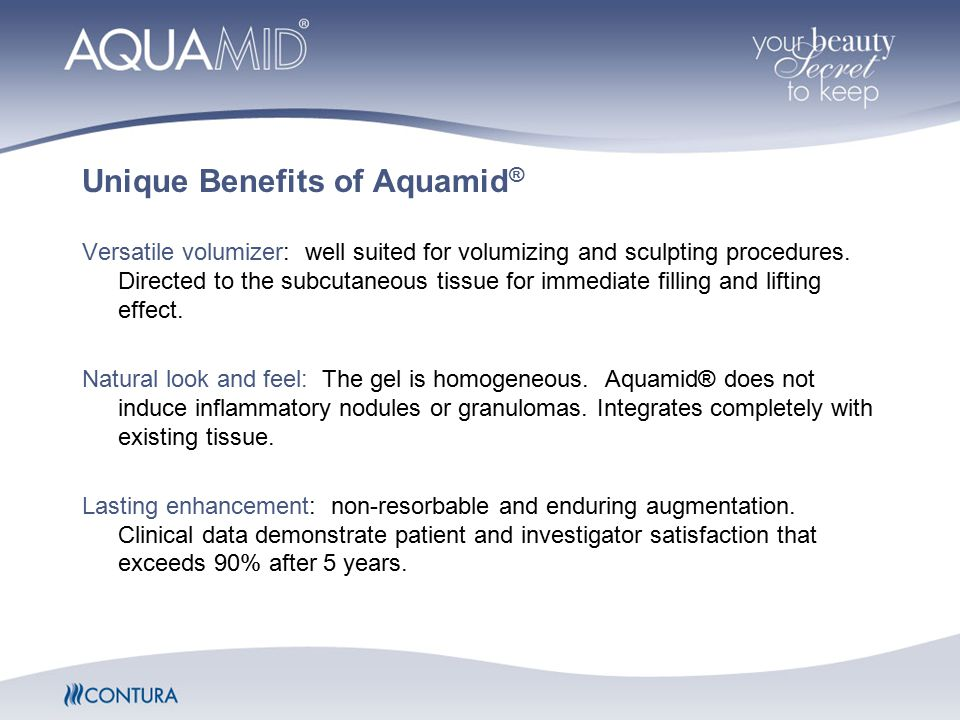 Unique Benefits of Aquamid ® Versatile volumizer: well suited for volumizing and sculpting procedures. Directed to the subcutaneous tissue for immedia