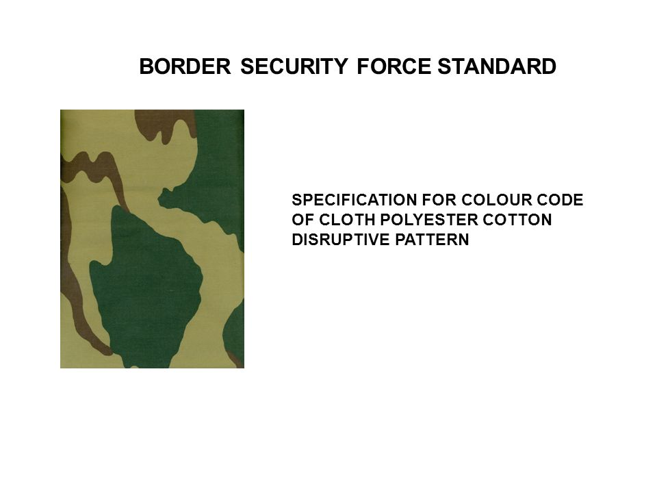 SPECIFICATION FOR COLOUR CODE OF CLOTH POLYESTER COTTON DISRUPTIVE PATTERN BORDER SECURITY FORCE STANDARD