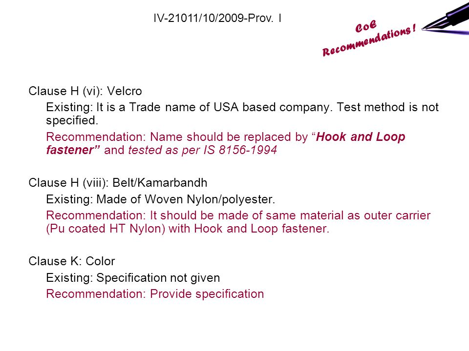 "Clause H (vi): Velcro Existing: It is a Trade name of USA based company. Test method is not specified. Recommendation: Name should be replaced by ""Hoo"