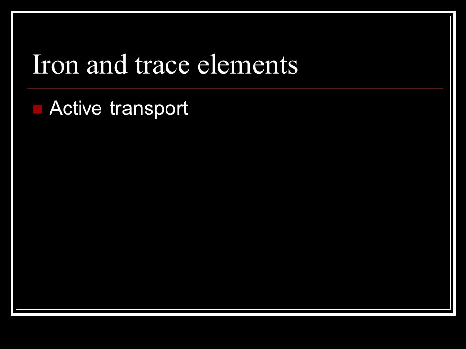 Iron and trace elements Active transport