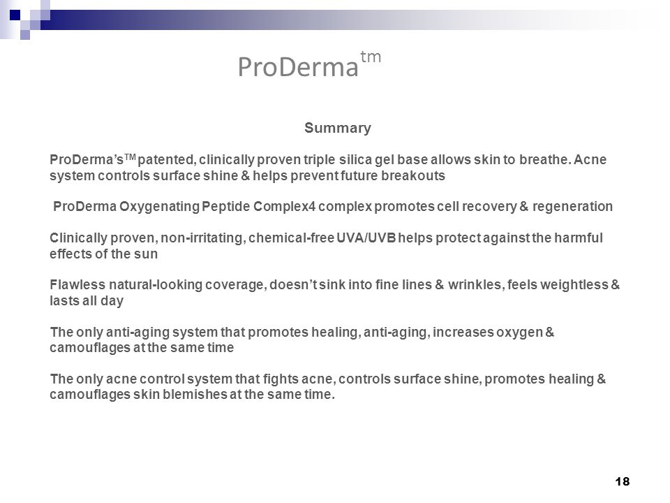 Summary ProDerma's TM patented, clinically proven triple silica gel base allows skin to breathe.