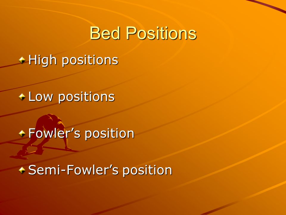 Bed Positions High positions Low positions Fowler's position Semi-Fowler's position