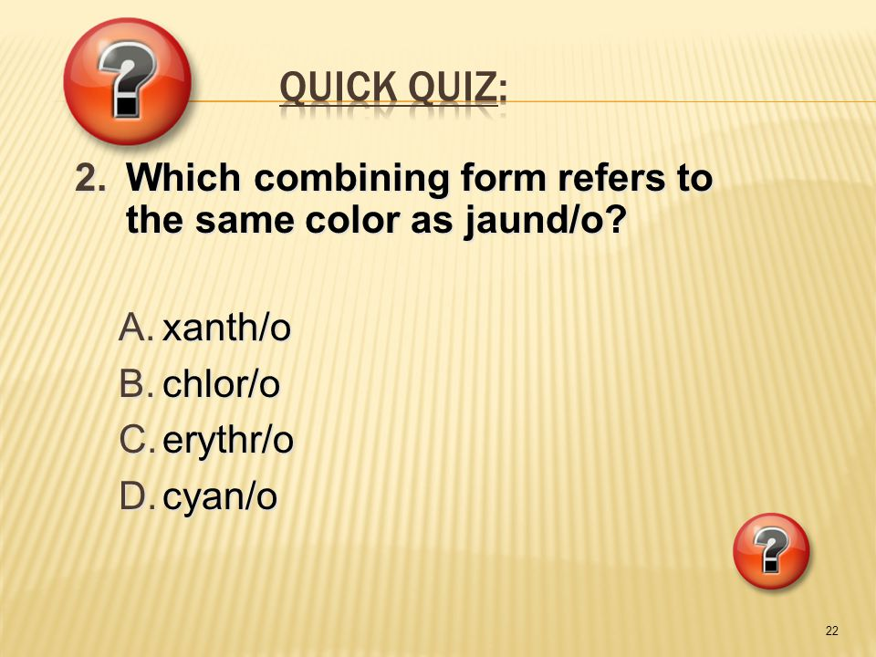 22 2.Which combining form refers to the same color as jaund/o.