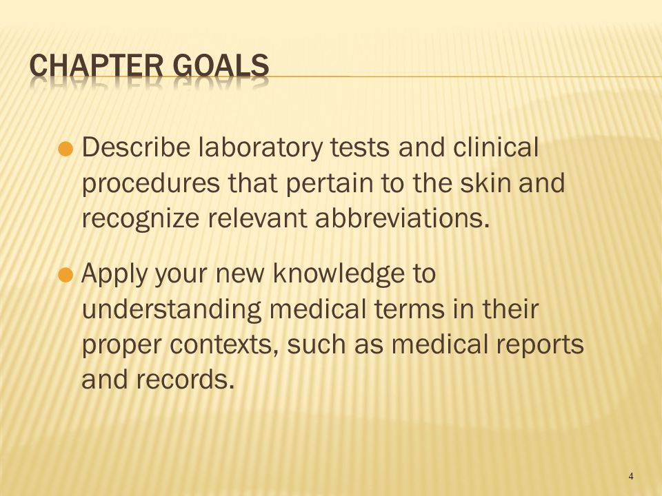 4  Describe laboratory tests and clinical procedures that pertain to the skin and recognize relevant abbreviations.