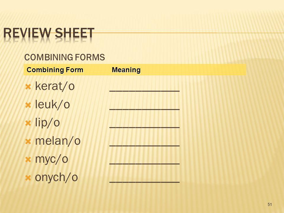 51 COMBINING FORMS  kerat/o ___________  leuk/o ___________  lip/o ___________  melan/o ___________  myc/o ___________  onych/o ___________ Combining Form Meaning