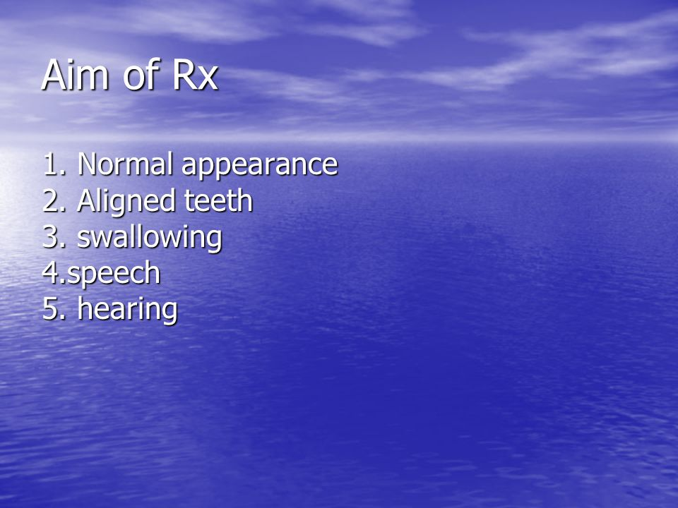 Aim of Rx 1. Normal appearance 2. Aligned teeth 3. swallowing 4.speech 5. hearing