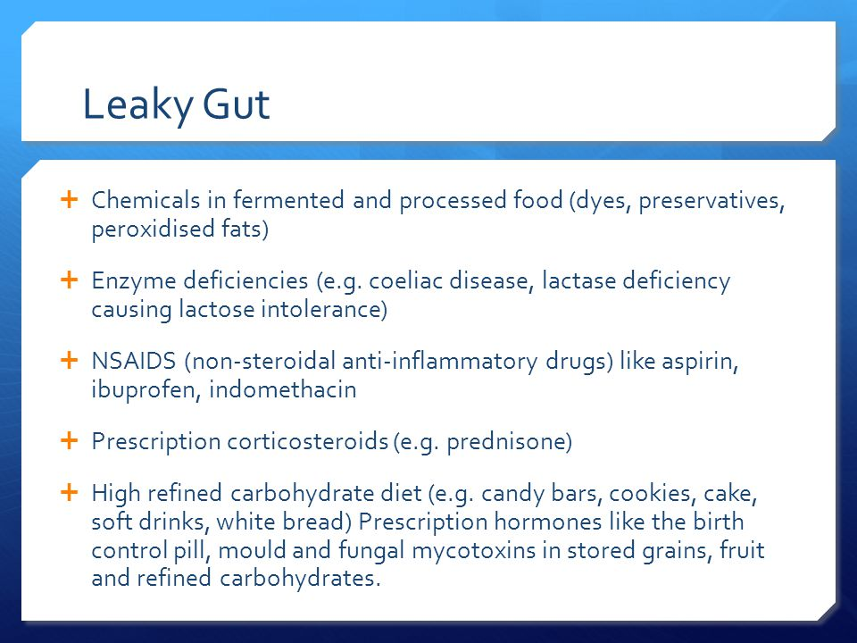 Leaky Gut  Chemicals in fermented and processed food (dyes, preservatives, peroxidised fats)  Enzyme deficiencies (e.g.
