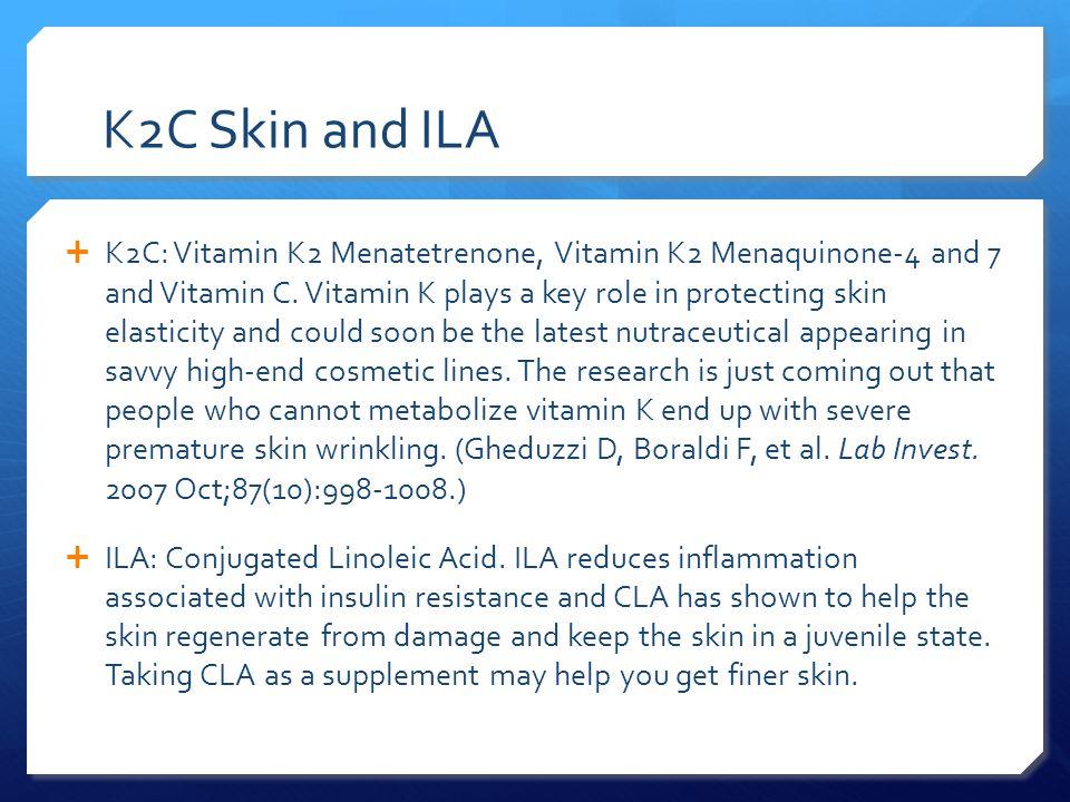 K2C Skin and ILA  K2C: Vitamin K2 Menatetrenone, Vitamin K2 Menaquinone-4 and 7 and Vitamin C. Vitamin K plays a key role in protecting skin elastici