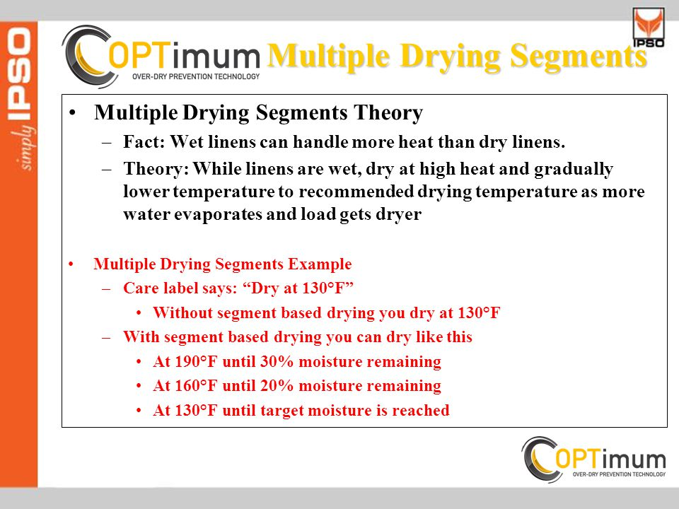 Multiple Drying Segments Theory –Fact: Wet linens can handle more heat than dry linens.