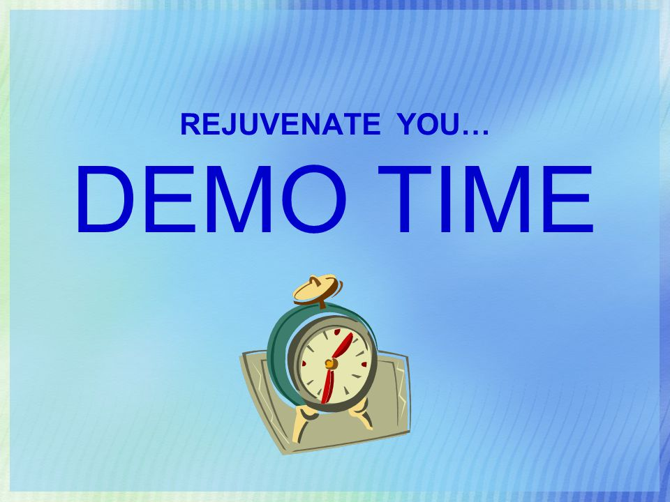 REJUVENATE YOU… DEMO TIME