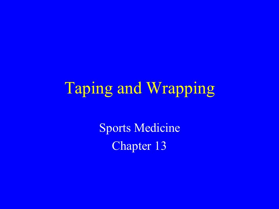 Taping and Wrapping in the Prevention and Treatment of Athletic Injuries Key Concept –The primary purpose of taping and wrapping is to provide additional support, stability, and compression for an affected body part.