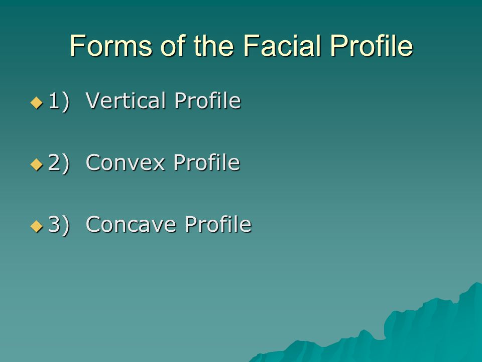 Forms of the Facial Profile  1) Vertical Profile  2) Convex Profile  3) Concave Profile