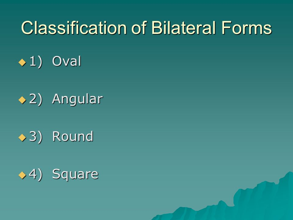 Classification of Bilateral Forms  1) Oval  2) Angular  3) Round  4) Square