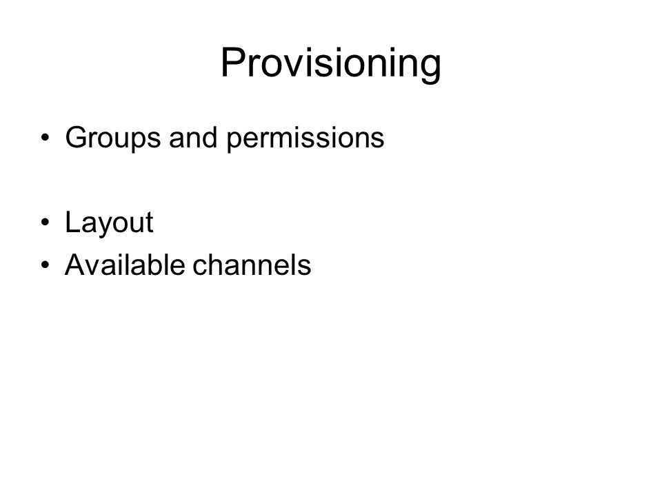 Provisioning Groups and permissions Layout Available channels