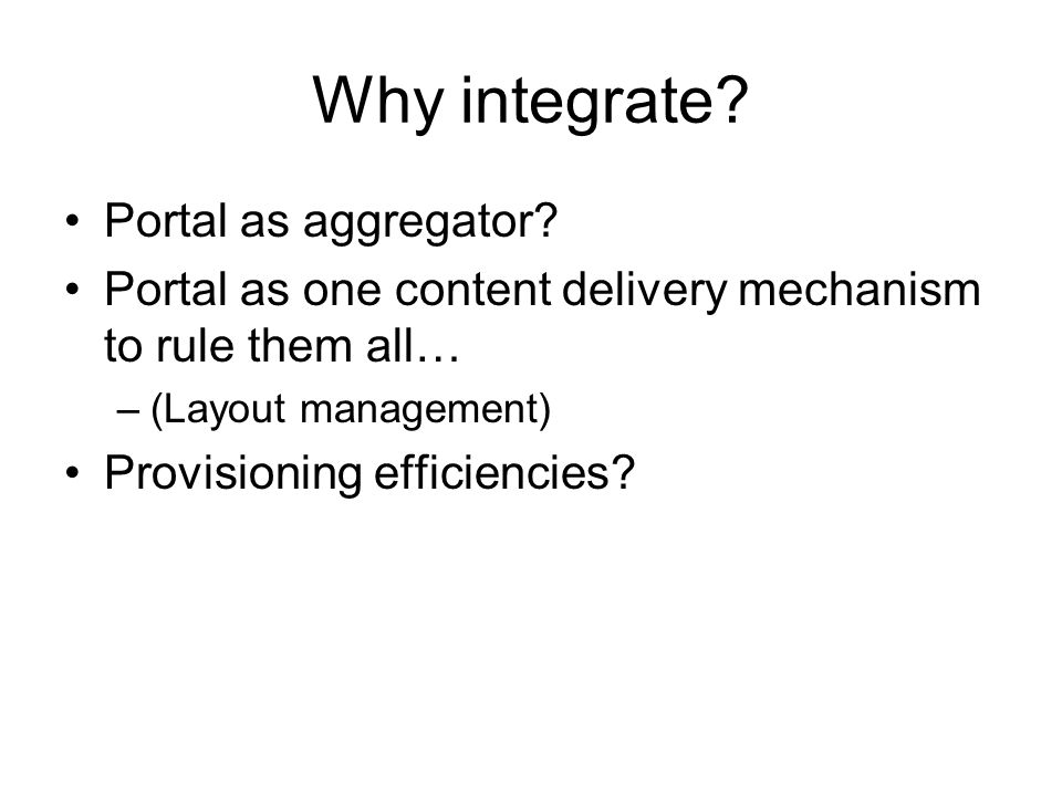 Why integrate. Portal as aggregator.
