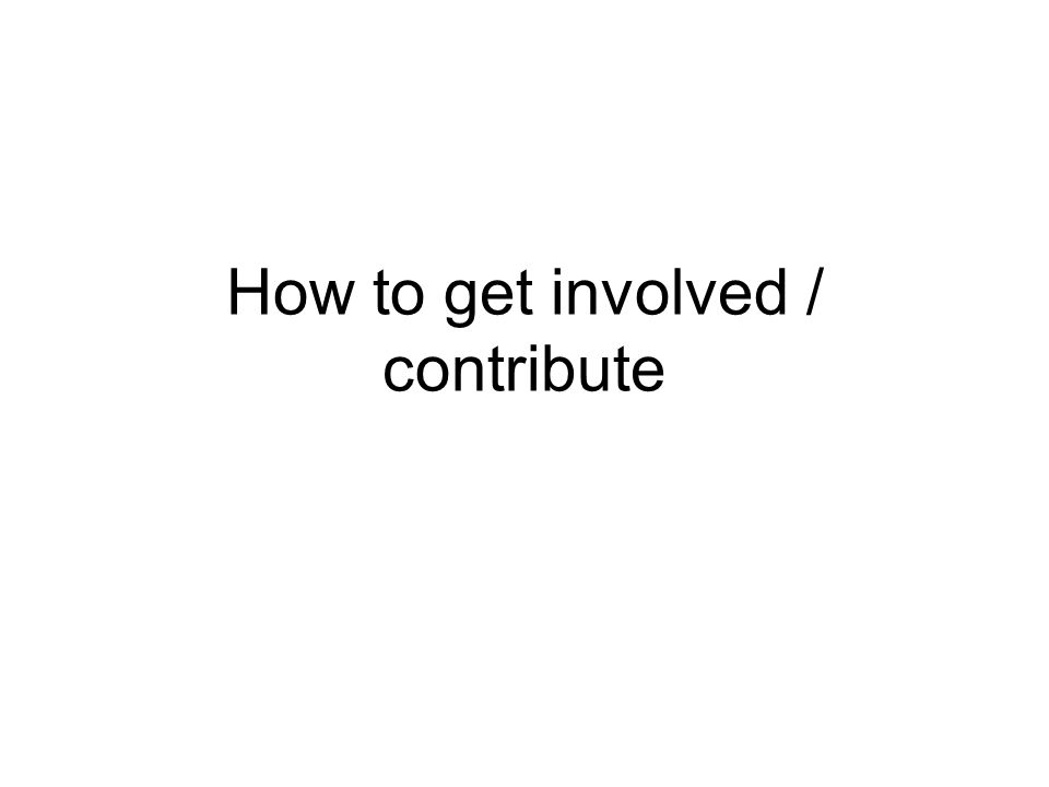 How to get involved / contribute