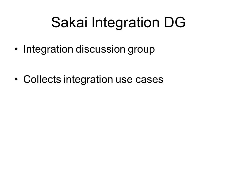 Sakai Integration DG Integration discussion group Collects integration use cases