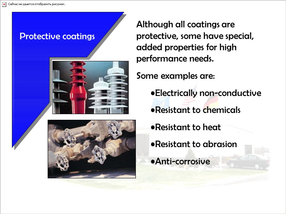 Protective coatings Although all coatings are protective, some have special, added properties for high performance needs.
