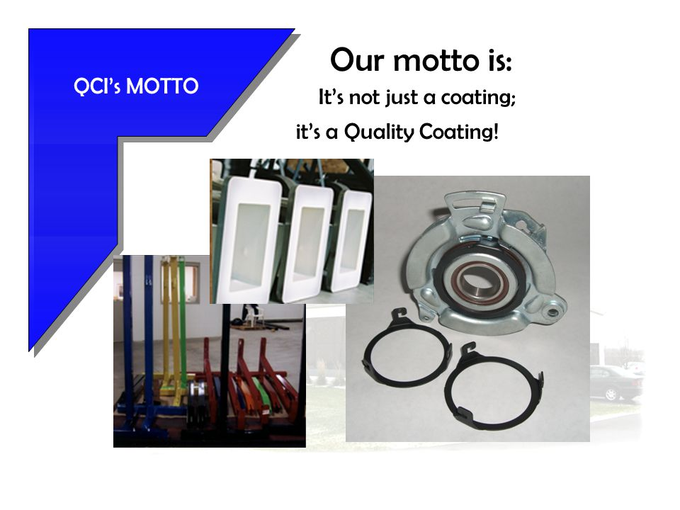 QCI's MOTTO It's not just a coating; it's a Quality Coating! Our motto is: