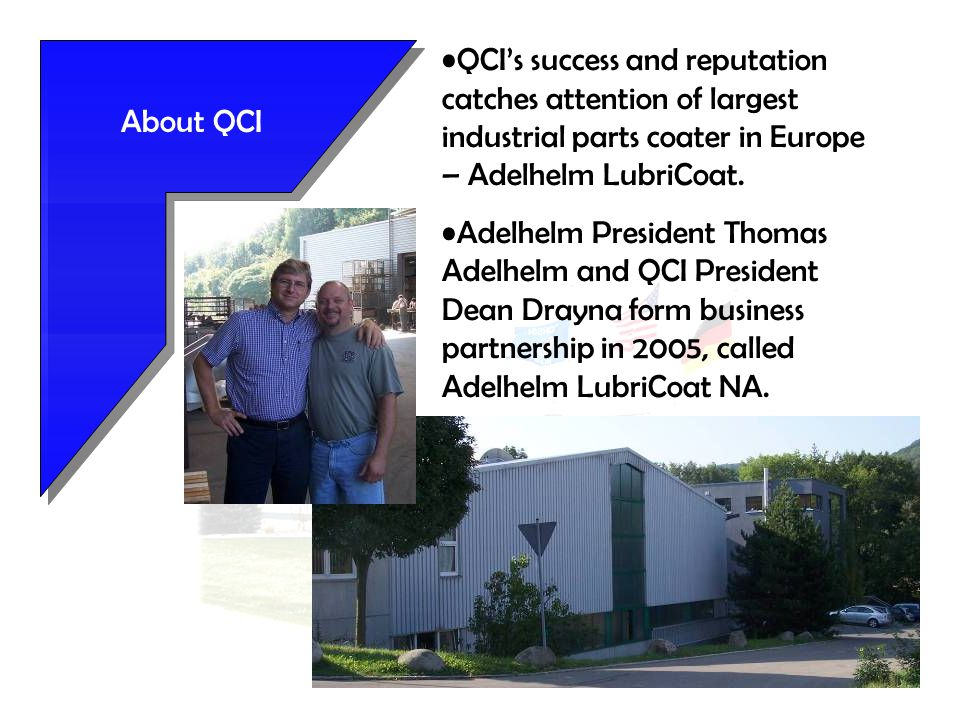 About QCI QCI's success and reputation catches attention of largest industrial parts coater in Europe – Adelhelm LubriCoat.