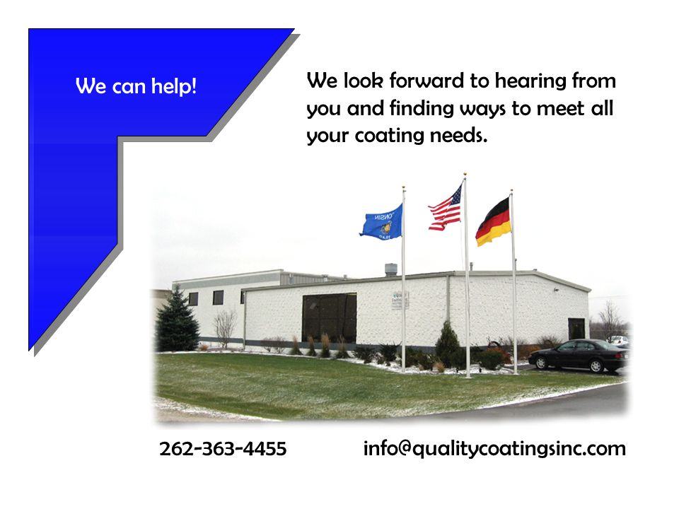 We can help. We look forward to hearing from you and finding ways to meet all your coating needs.