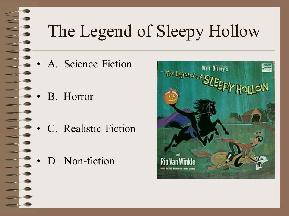 The Legend of Sleepy Hollow A. Science Fiction B. Horror C. Realistic Fiction D. Non-fiction