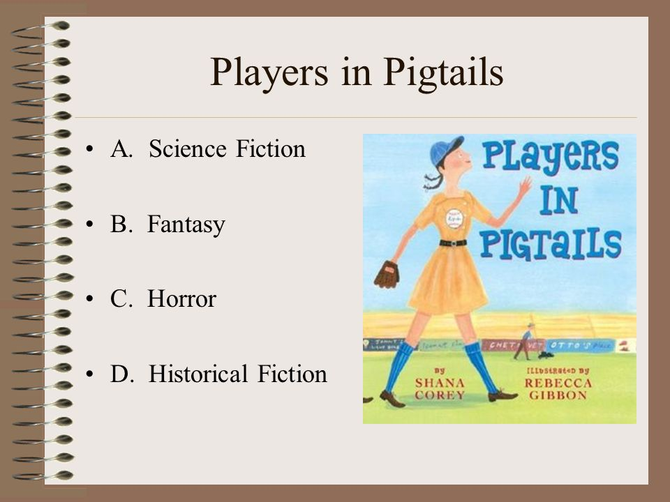Players in Pigtails A. Science Fiction B. Fantasy C. Horror D. Historical Fiction