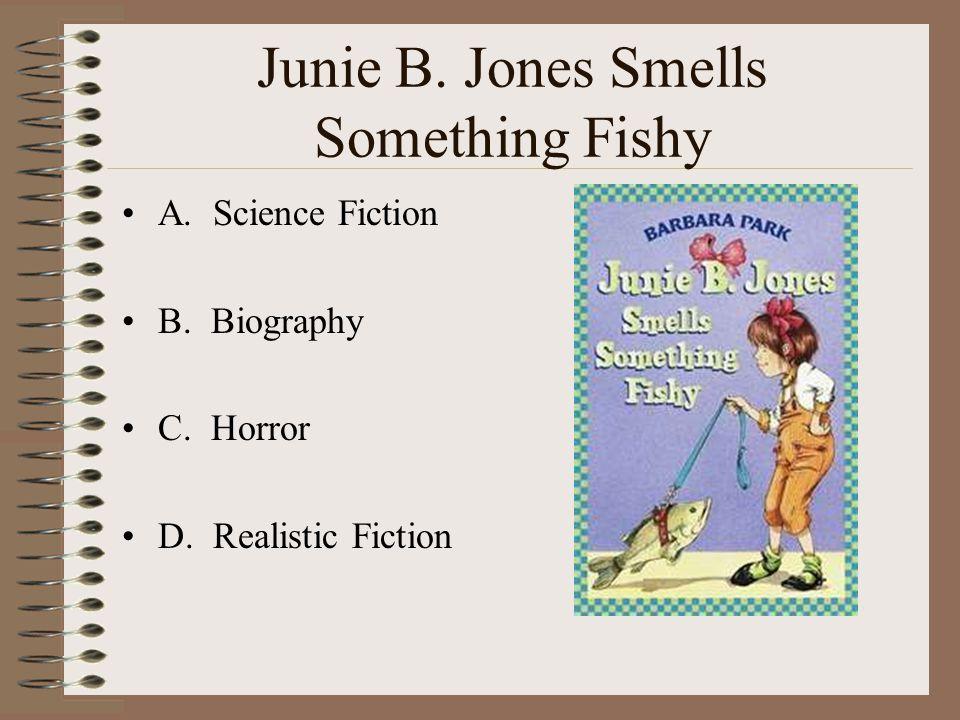 Junie B. Jones Smells Something Fishy A. Science Fiction B. Biography C. Horror D. Realistic Fiction