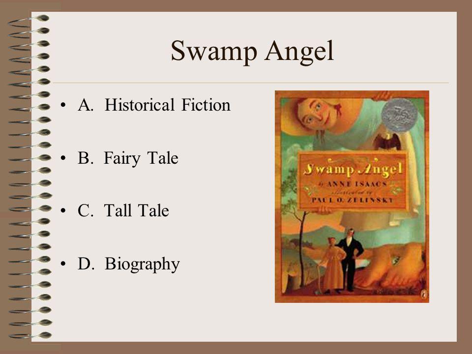 Swamp Angel A. Historical Fiction B. Fairy Tale C. Tall Tale D. Biography