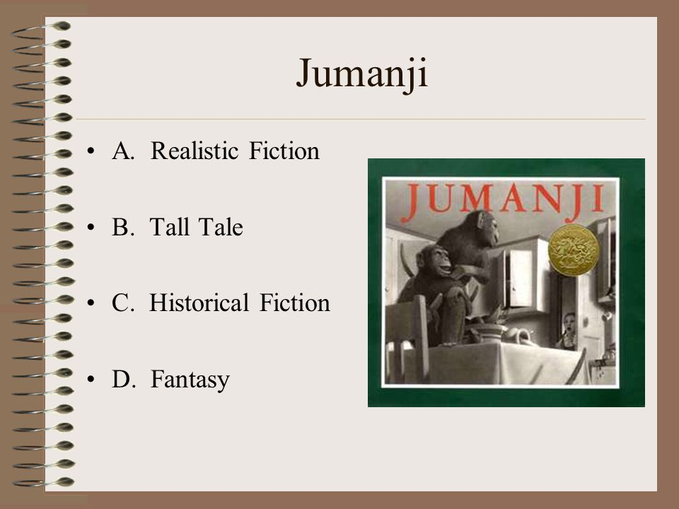 Jumanji A. Realistic Fiction B. Tall Tale C. Historical Fiction D. Fantasy