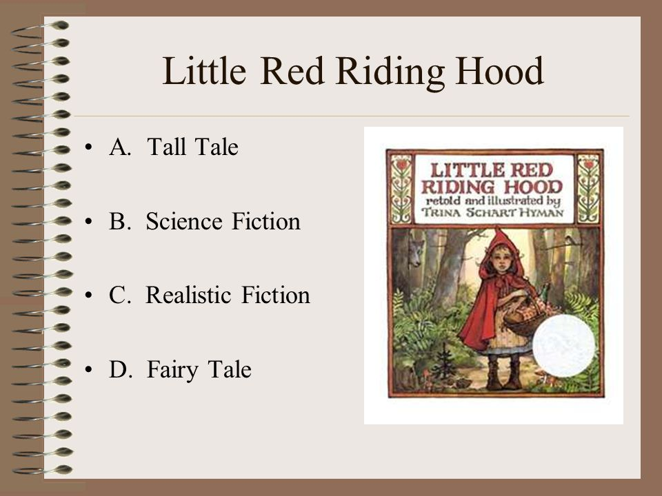 Little Red Riding Hood A. Tall Tale B. Science Fiction C. Realistic Fiction D. Fairy Tale