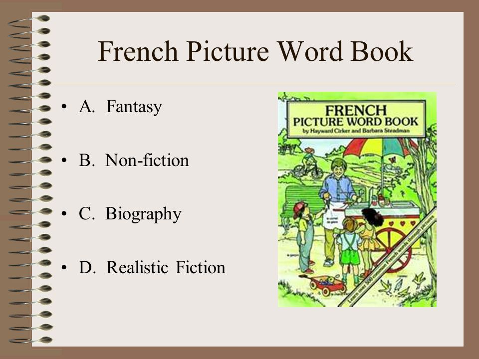 French Picture Word Book A. Fantasy B. Non-fiction C. Biography D. Realistic Fiction