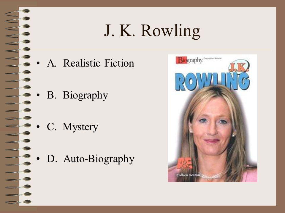 J. K. Rowling A. Realistic Fiction B. Biography C. Mystery D. Auto-Biography