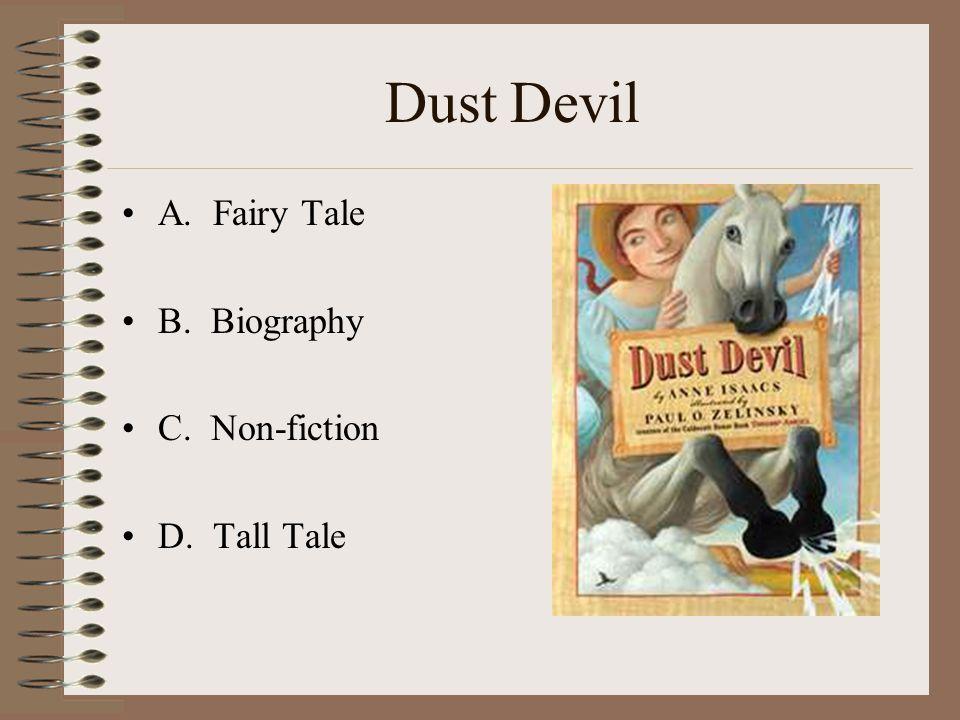 Dust Devil A. Fairy Tale B. Biography C. Non-fiction D. Tall Tale