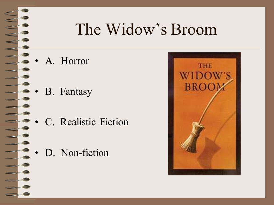 The Widow's Broom A. Horror B. Fantasy C. Realistic Fiction D. Non-fiction