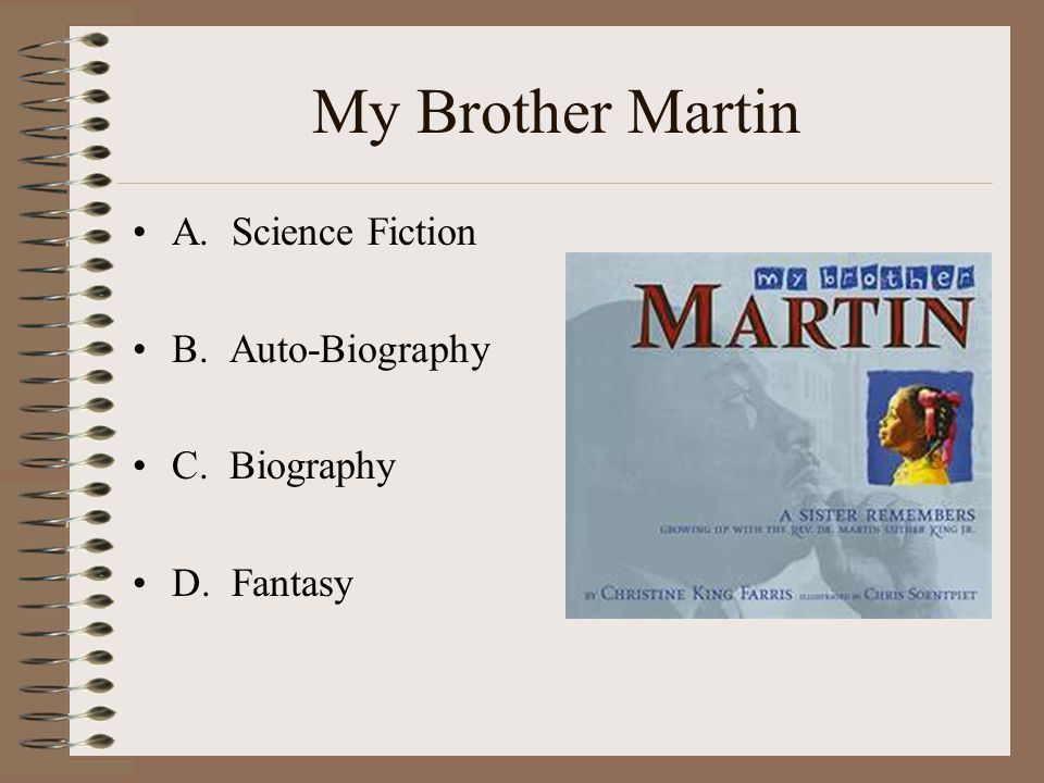 My Brother Martin A. Science Fiction B. Auto-Biography C. Biography D. Fantasy