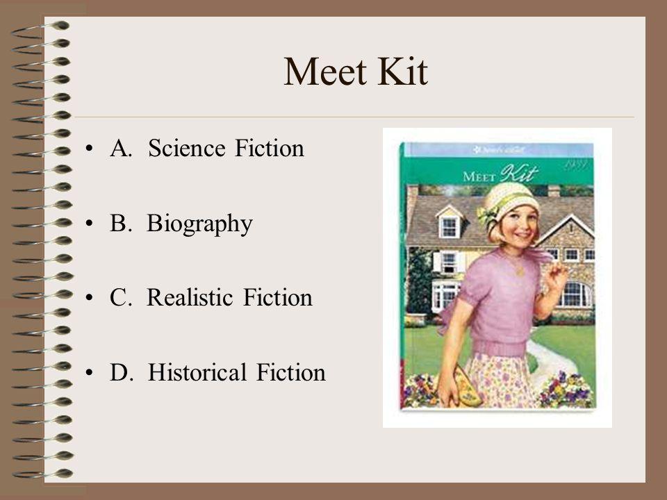 Meet Kit A. Science Fiction B. Biography C. Realistic Fiction D. Historical Fiction