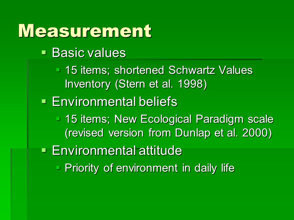 Measurement  Basic values  15 items; shortened Schwartz Values Inventory (Stern et al.