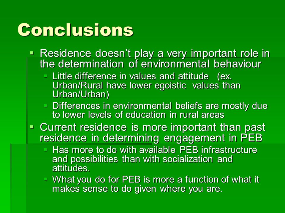 Conclusions  Residence doesn't play a very important role in the determination of environmental behaviour  Little difference in values and attitude