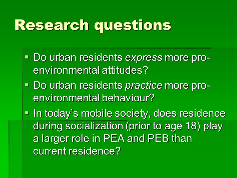 Research questions  Do urban residents express more pro- environmental attitudes.