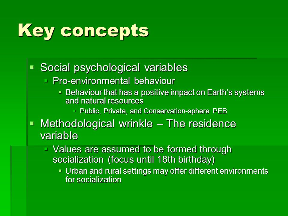 Key concepts  Social psychological variables  Pro-environmental behaviour  Behaviour that has a positive impact on Earth's systems and natural reso