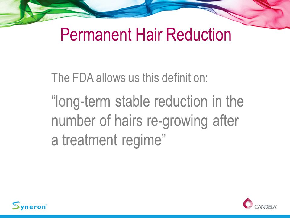 """Permanent Hair Reduction The FDA allows us this definition: """"long-term stable reduction in the number of hairs re-growing after a treatment regime"""""""