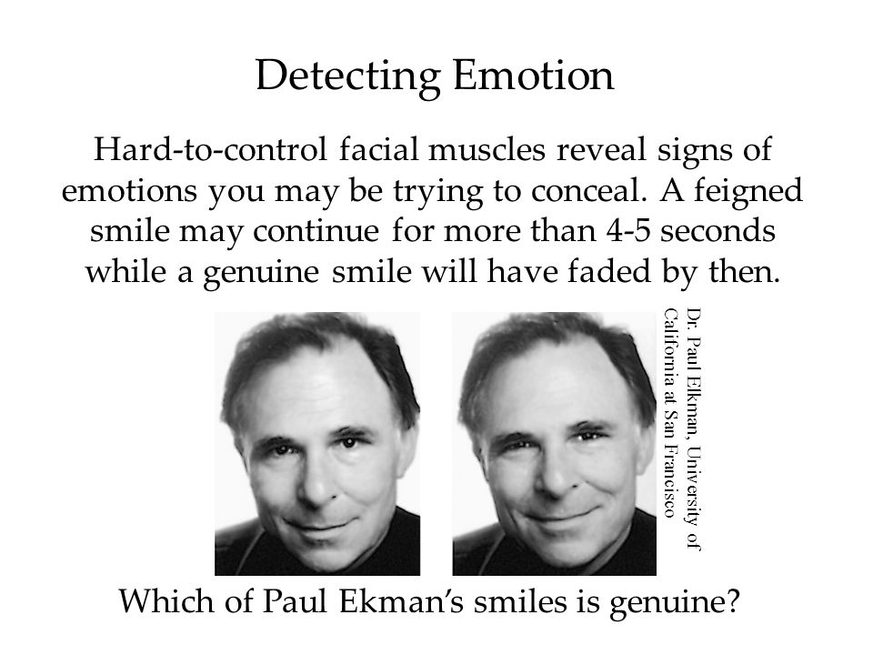 Detecting Emotion Hard-to-control facial muscles reveal signs of emotions you may be trying to conceal.