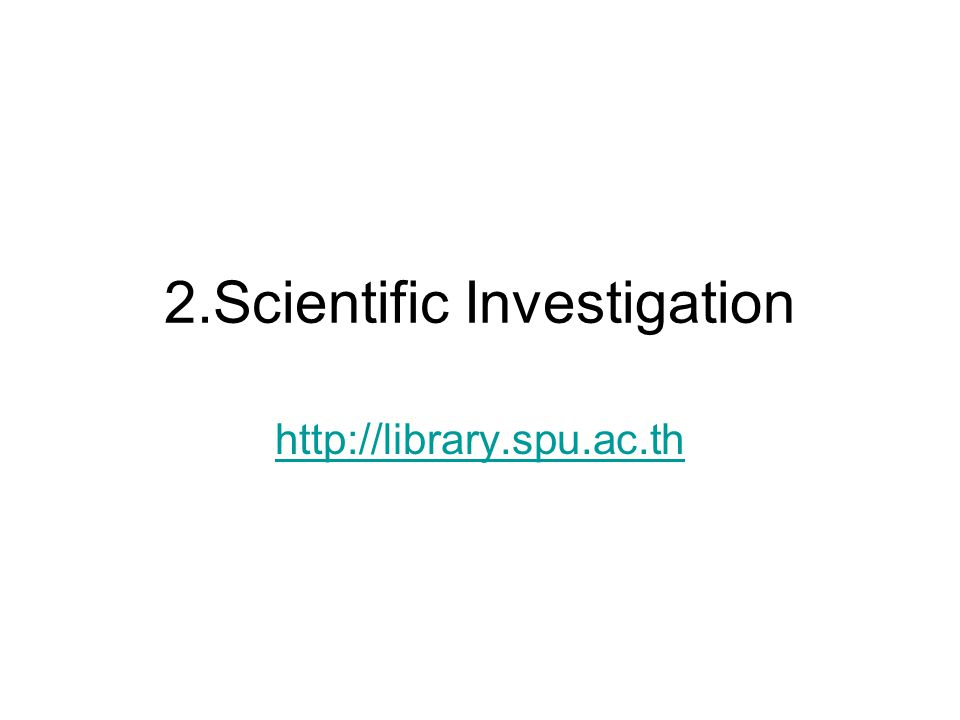 2.Scientific Investigation http://library.spu.ac.th