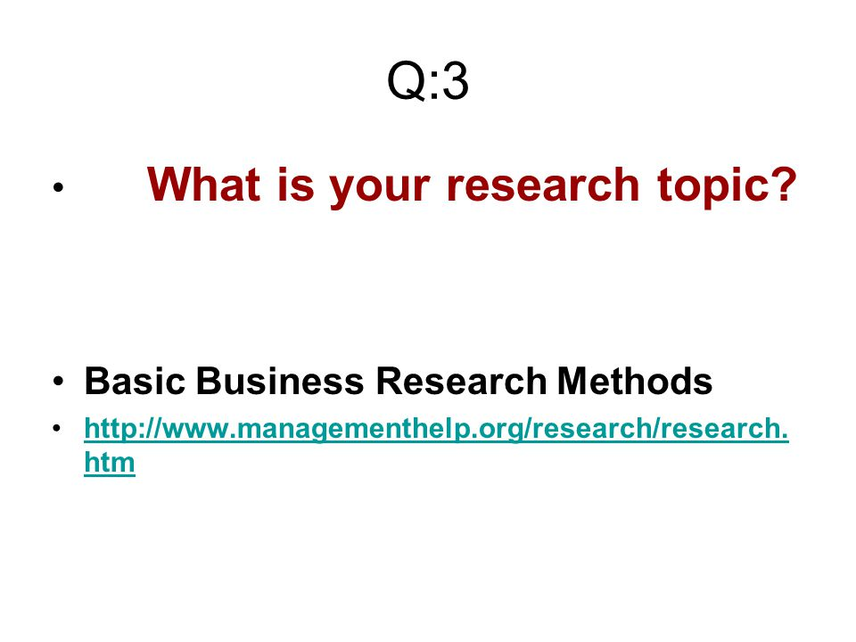 Q:3 What is your research topic.