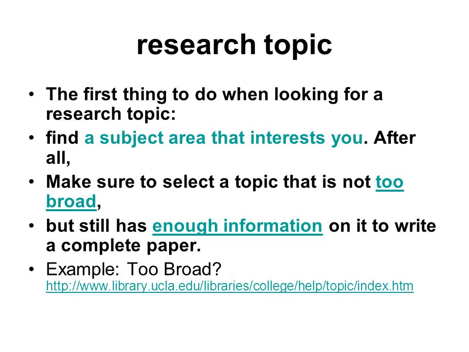 research topic The first thing to do when looking for a research topic: find a subject area that interests you.