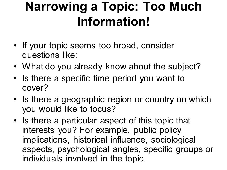 Narrowing a Topic: Too Much Information.